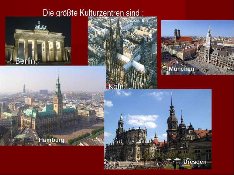 Die größte Kulturzentren sind : Berlin, Köln, , München Hamburg Dresden