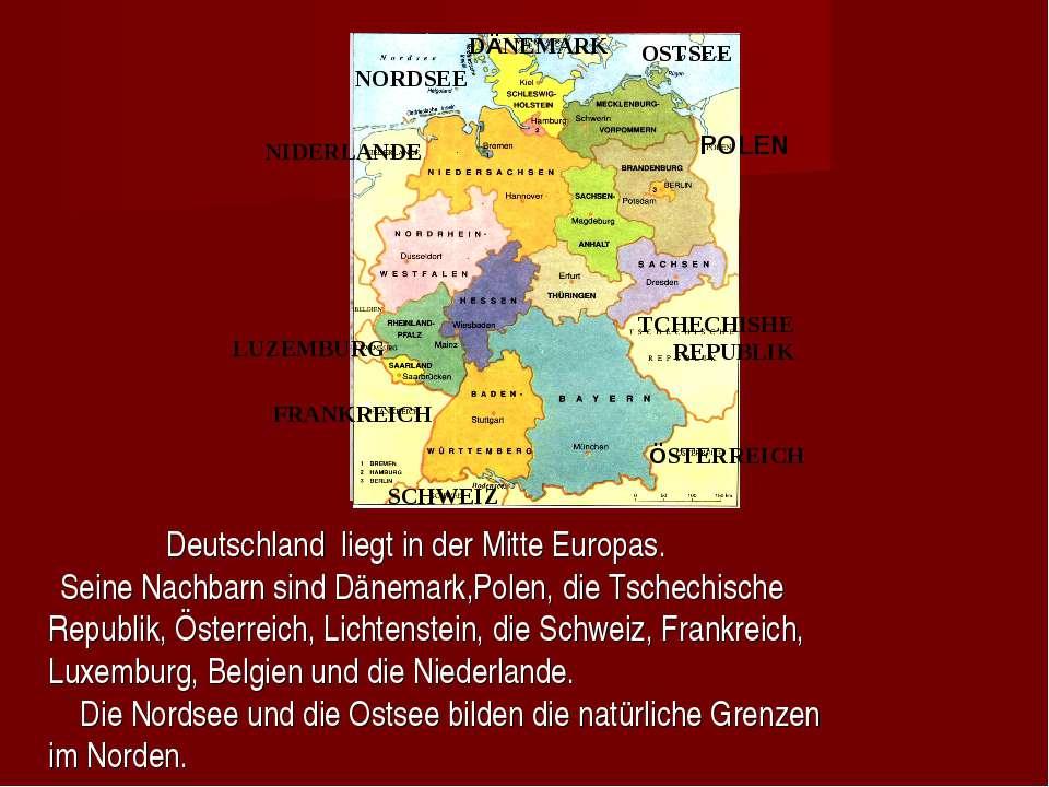 Deutschland liegt in der Mitte Europas. Seine Nachbarn sind Dänemark,Polen, d...