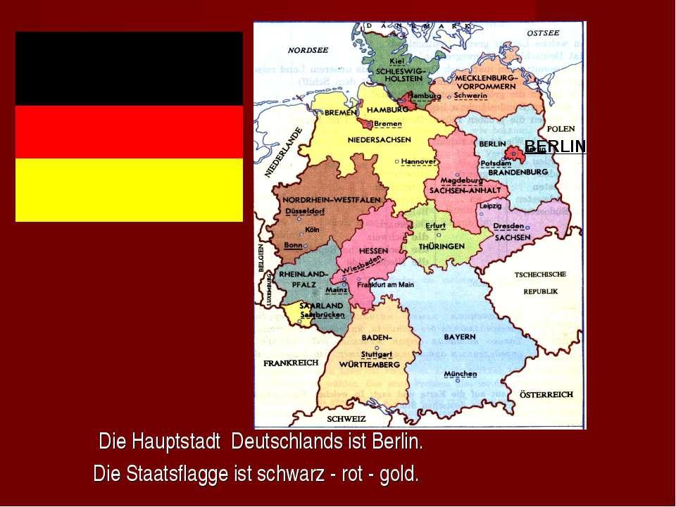 Die Hauptstadt Deutschlands ist Berlin. Die Staatsflagge ist schwarz - rot - ...