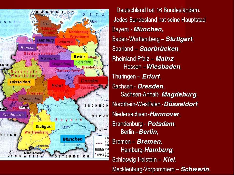 Deutschland hat 16 Bundesländern. Jedes Bundesland hat seine Hauptstad Bayern...