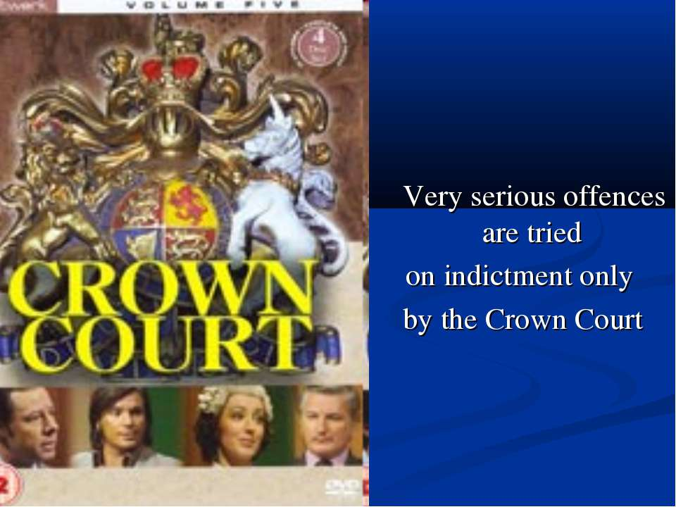 Very serious offences are tried on indictment only by the Crown Court
