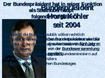 Bundespräsident Horst Köhler seit 2004 Der Bundespräsident wird für eine Amts...