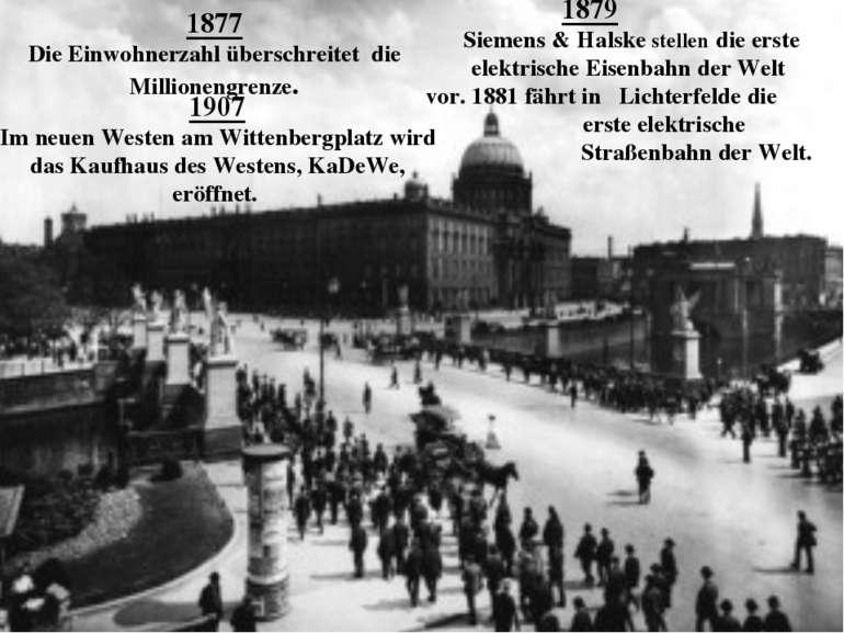 1877 Die Einwohnerzahl überschreitet die Millionengrenze. 1879 Siemens & Hals...