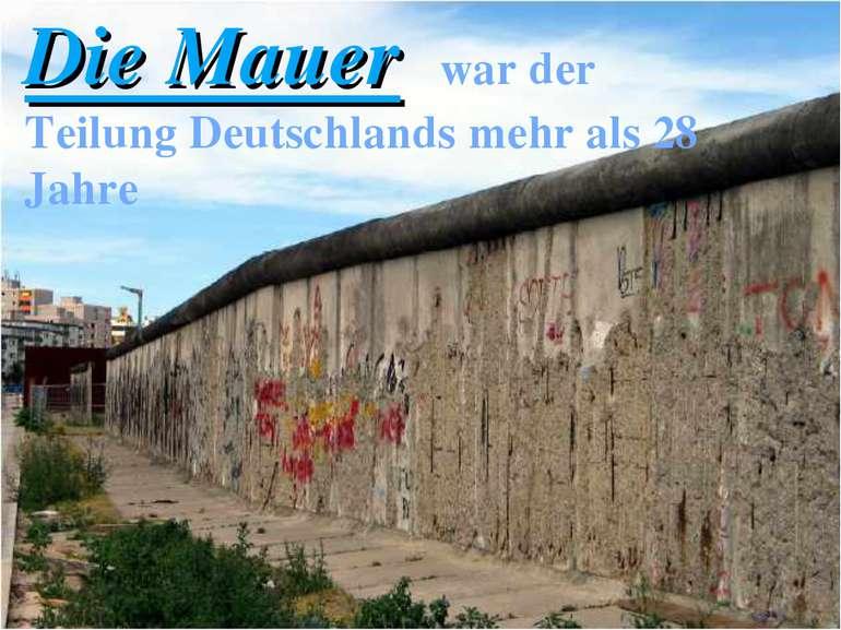 Die Mauer war der Teilung Deutschlands mehr als 28 Jahre