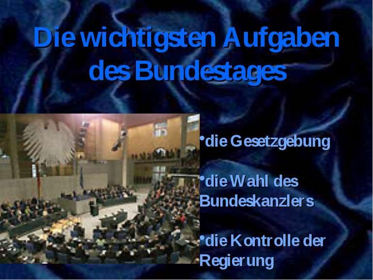 Die wichtigsten Aufgaben des Bundestages die Gesetzgebung die Wahl des Bundes...