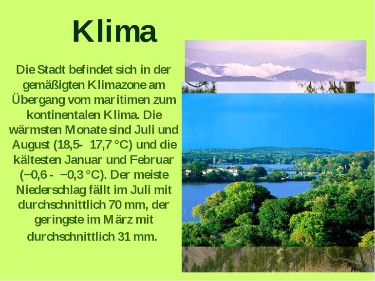 Klima Die Stadt befindet sich in der gemäßigten Klimazone am Übergang vom mar...