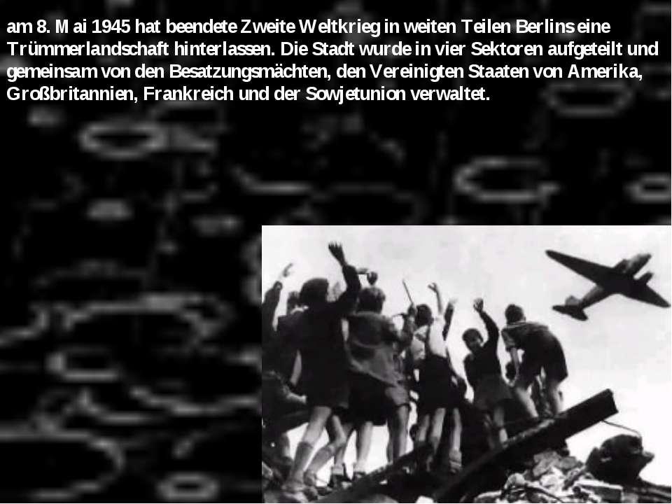 am 8. Mai 1945 hat beendete Zweite Weltkrieg in weiten Teilen Berlins eine Tr...