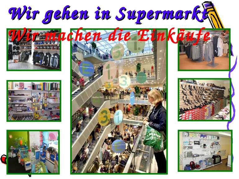 Wir gehen in Supermarkt Wir machen die Einkäufe