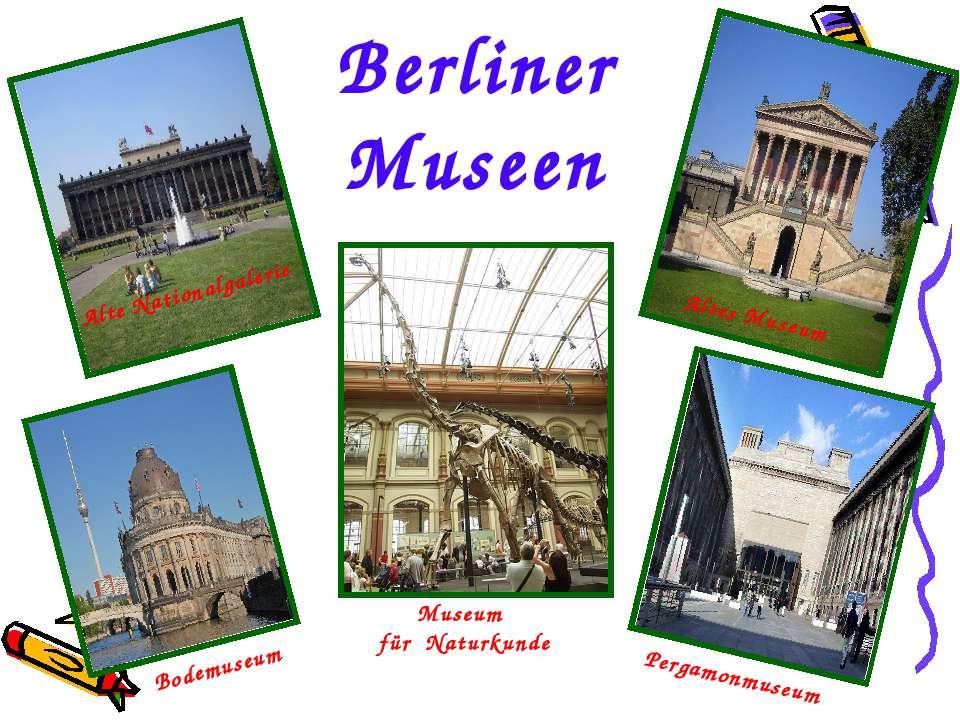 Bodemuseum Pergamonmuseum Altes Museum Alte Nationalgalerie Museum für Naturk...