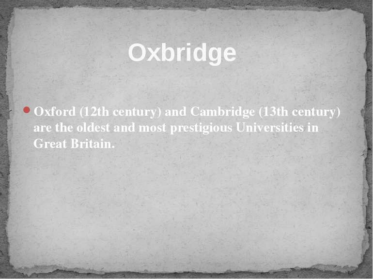 Oxford (12th century) and Cambridge (13th century) are the oldest and most pr...
