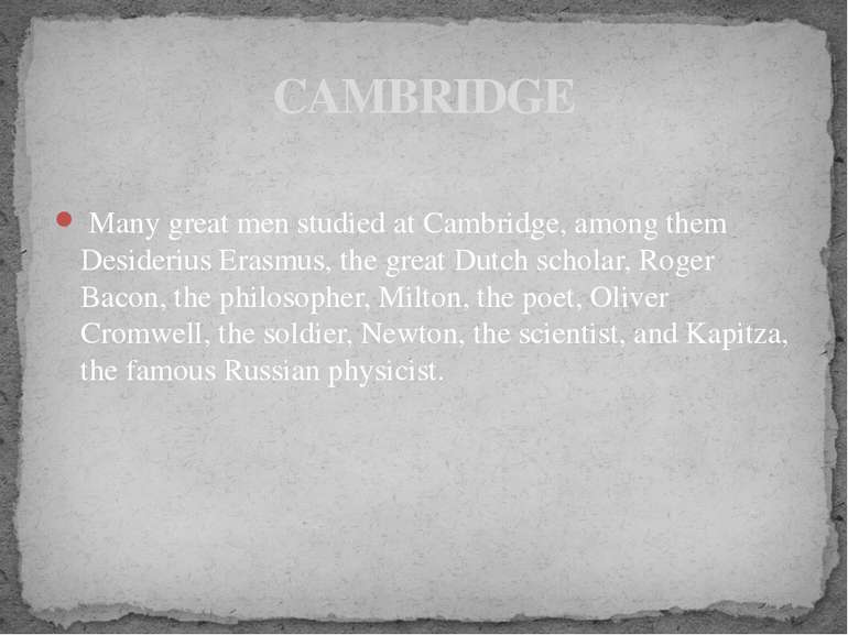 Many great men studied at Cambridge, among them Desiderius Erasmus, the great...