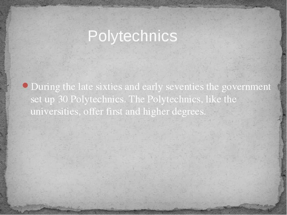 During the late sixties and early seventies the government set up 30 Polytech...