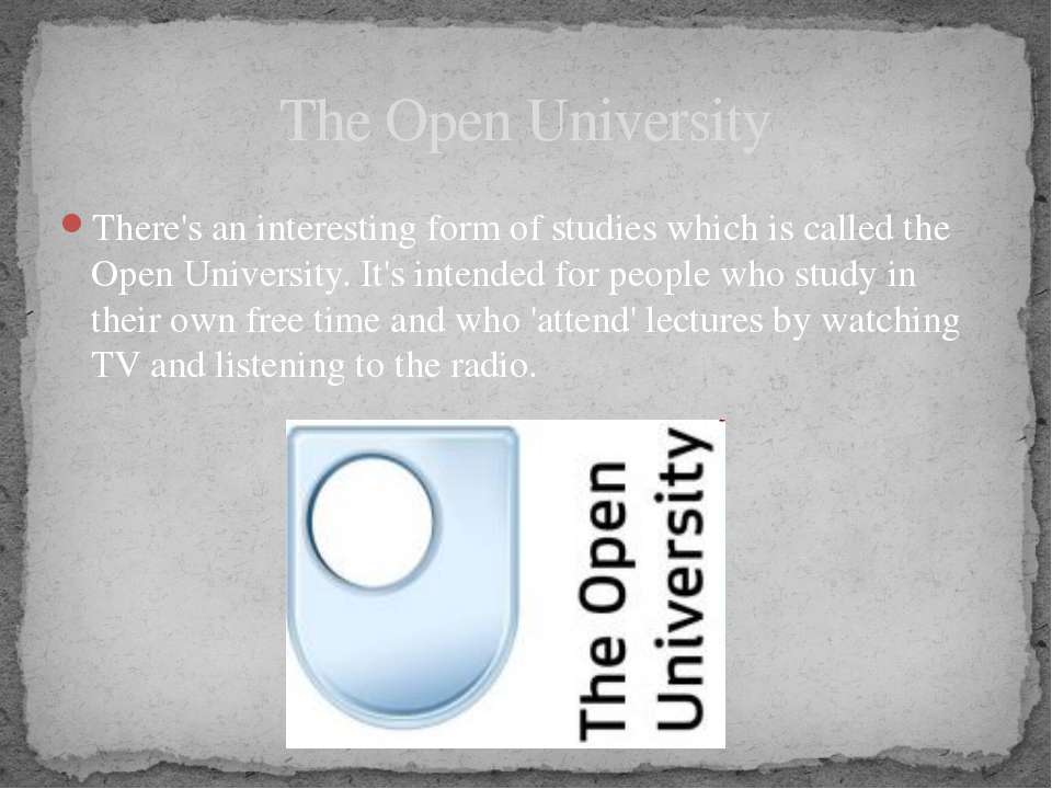 There's an interesting form of studies which is called the Open University. I...