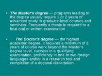 The Master's degree — programs leading to the degree usually require 1 or 2 y...