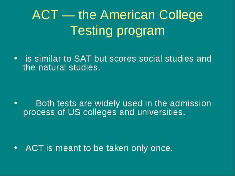 ACT — the American College Testing program is similar to SAT but scores socia...