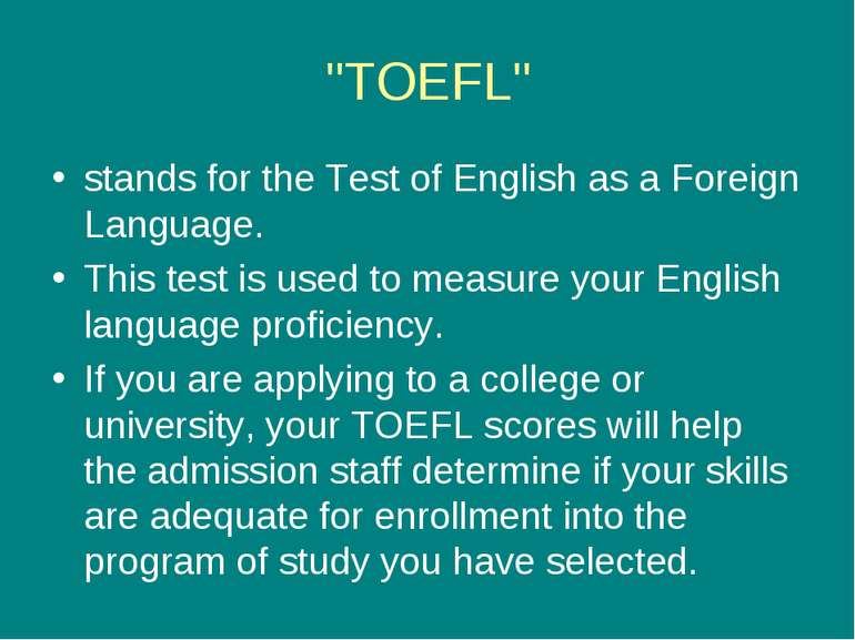 """TOEFL"" stands for the Test of English as a Foreign Language. This test is us..."