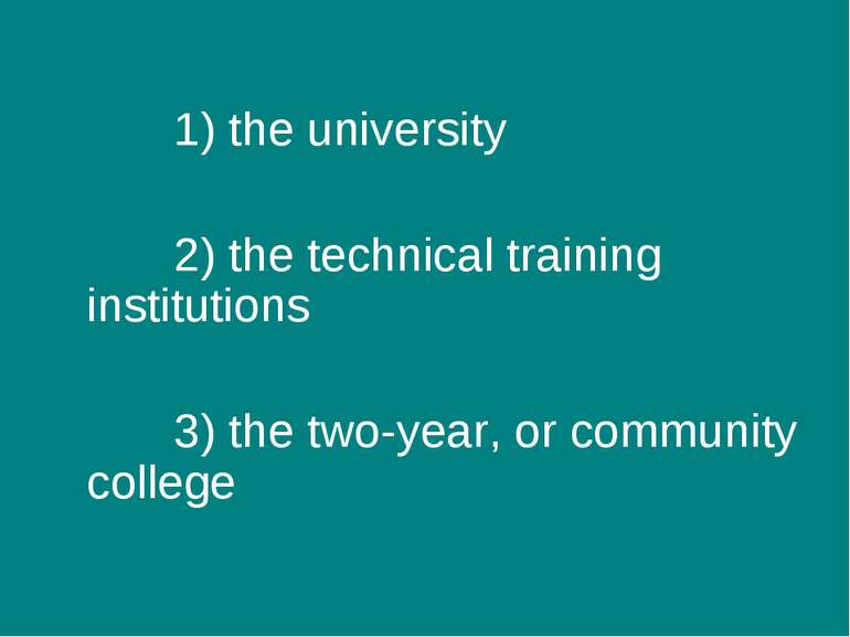 1) the university 2) the technical training institutions 3) the two-year, or ...