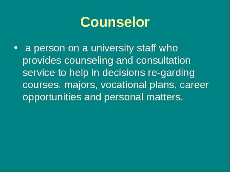 Counselor a person on a university staff who provides counseling and consulta...