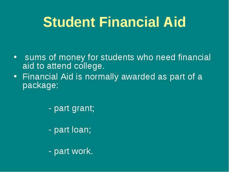 Student Financial Aid sums of money for students who need financial aid to at...