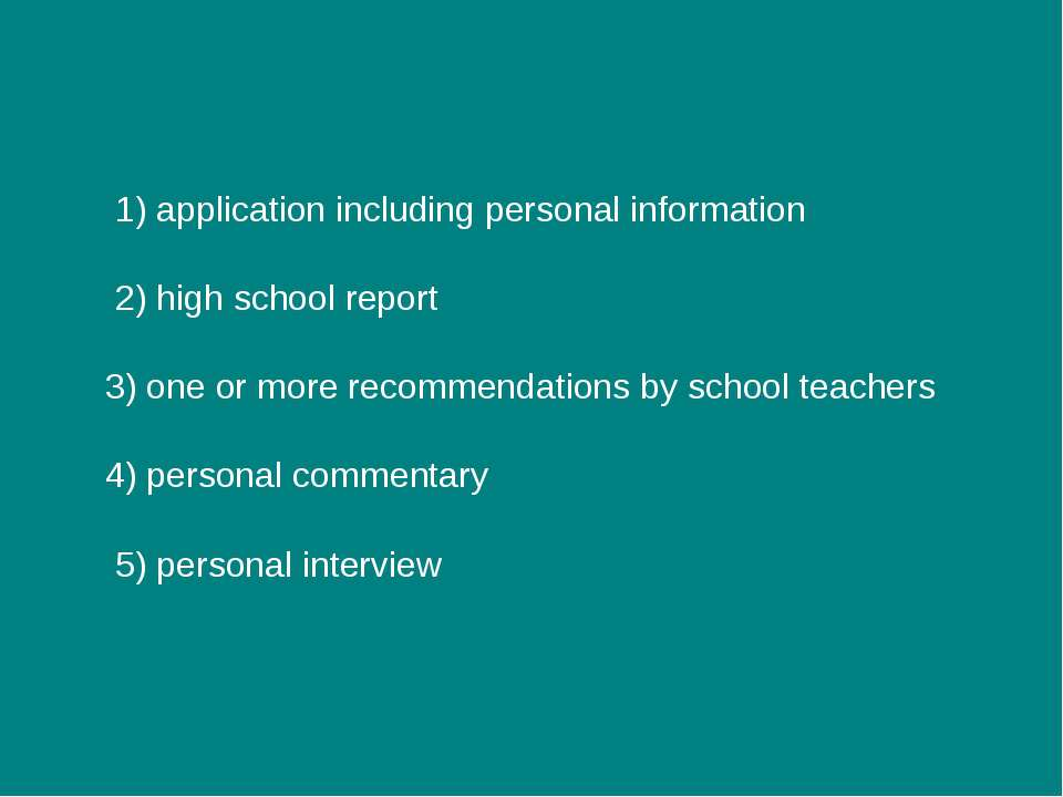 1) application including personal information 2) high school report 3) one or...