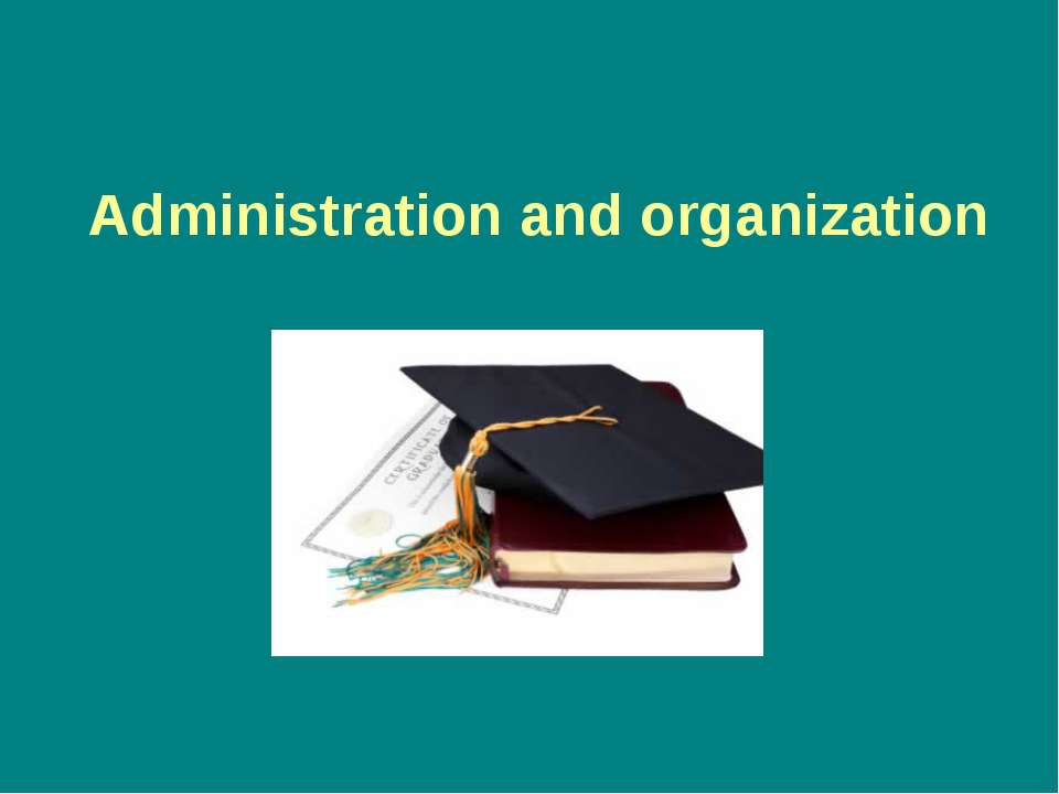 Administration and organization