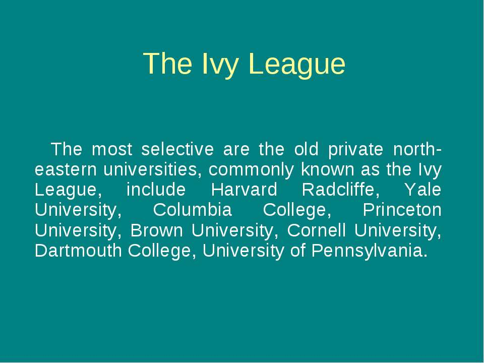 The Ivy League The most selective are the old private north-eastern universit...