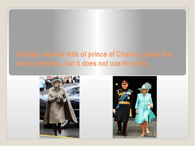 Camilla- second wife of prince of Charles, under the law is princess, but it ...