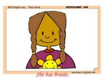 She has braids.