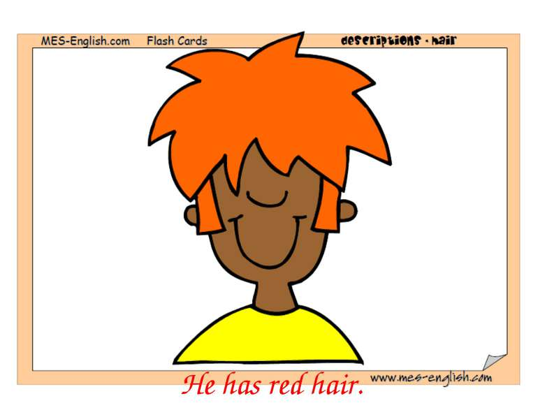 He has red hair.