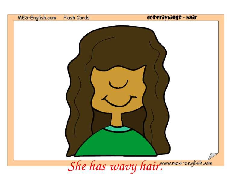 She has wavy hair.