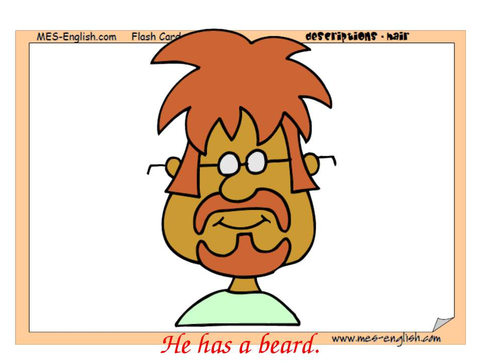 He has a beard.