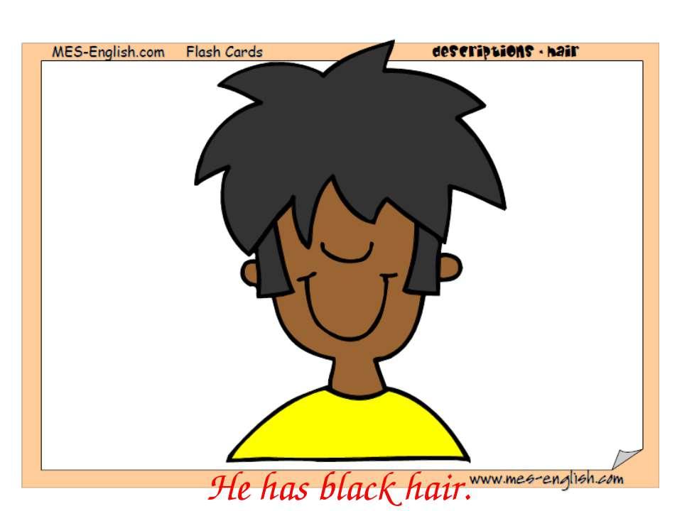 He has black hair.