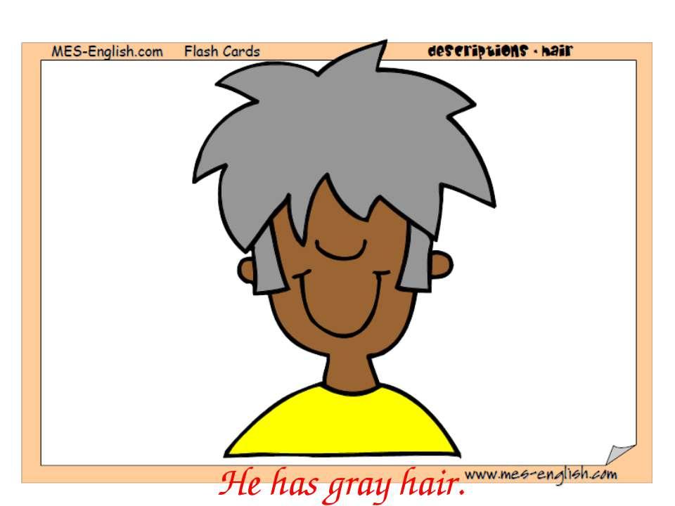 He has gray hair.