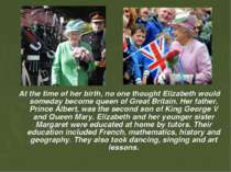 At the time of her birth, no one thought Elizabeth would someday become queen...