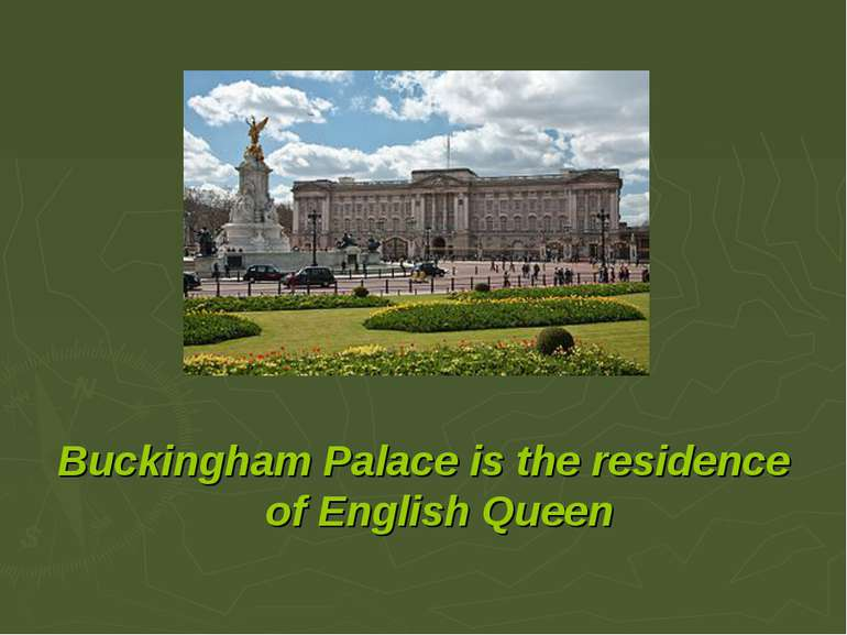 Buckingham Palace is the residence of English Queen