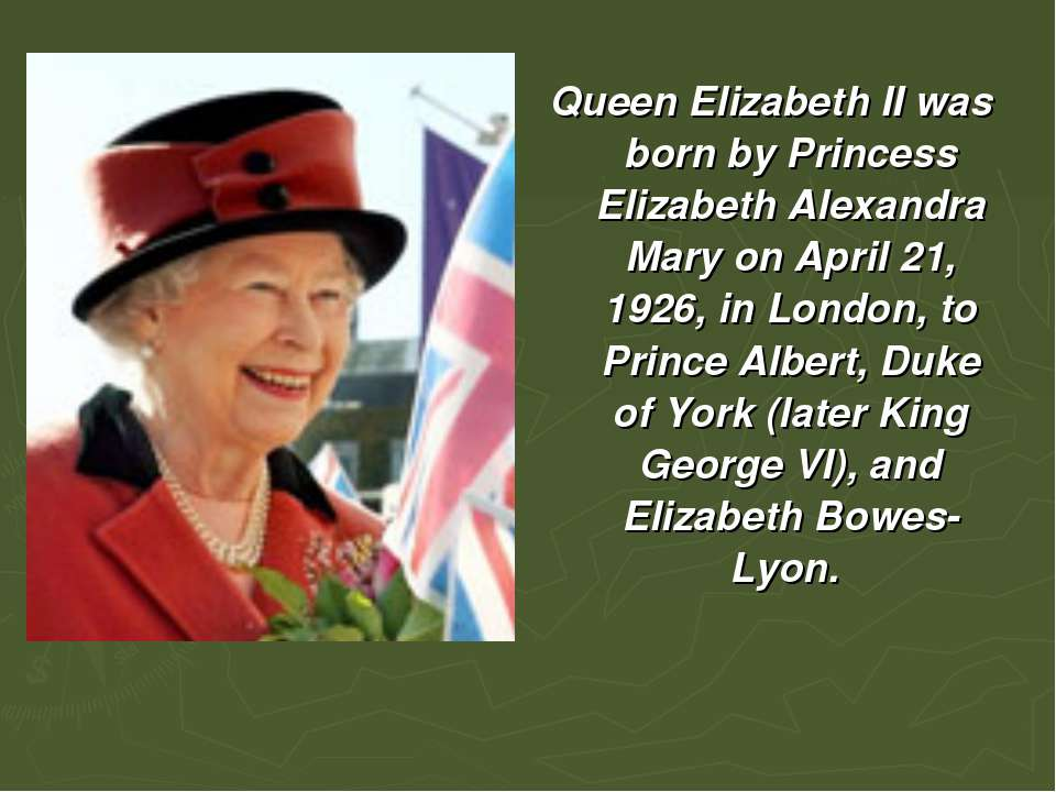 Queen Elizabeth II was born by Princess Elizabeth Alexandra Mary on April 21,...
