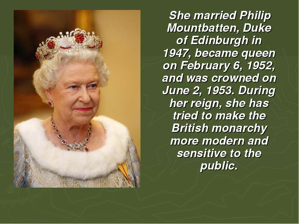 She married Philip Mountbatten, Duke of Edinburgh in 1947, became queen on Fe...