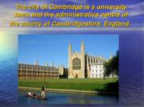 The city of Cambridge is a university town and the administrative centre of t...