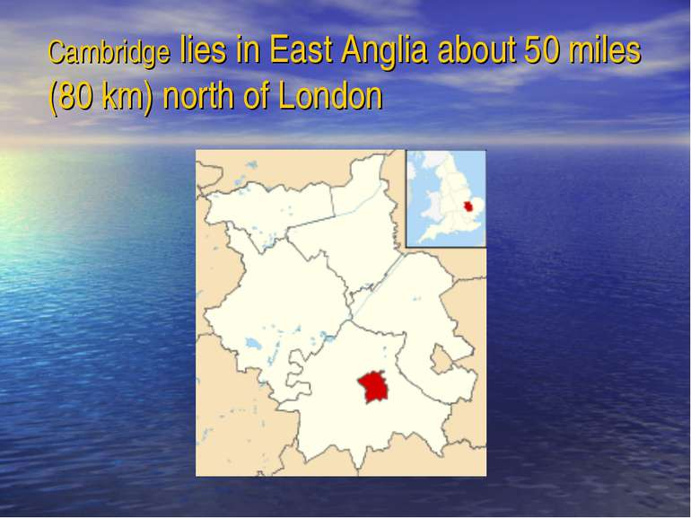Cambridge lies in East Anglia about 50 miles (80 km) north of London