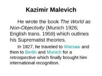 Kazimir Malevich He wrote the book The World as Non-Objectivity (Munich 1926;...
