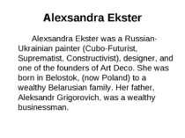 Alexsandra Ekster Alexsandra Ekster was a Russian-Ukrainian painter (Cubo-Fut...