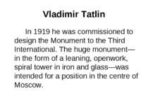 Vladimir Tatlin In 1919 he was commissioned to design the Monument to the Thi...