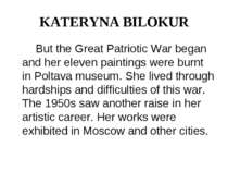 KATERYNA BILOKUR But the Great Patriotic War began and her eleven paintings w...