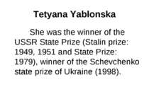 Tetyana Yablonska She was the winner of the USSR State Prize (Stalin prize: 1...