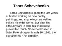 Taras Schevchenko Taras Shevchenko spent the last years of his life working o...
