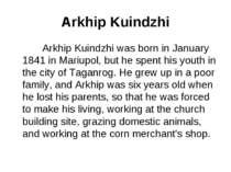 Arkhip Kuindzhi Arkhip Kuindzhi was born in January 1841 in Mariupol, but he ...