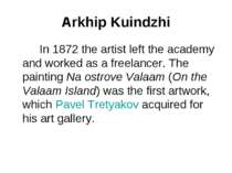 Arkhip Kuindzhi In 1872 the artist left the academy and worked as a freelance...