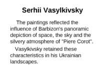 Serhii Vasylkivsky The paintings reflected the influence of Barbizon's panora...