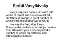 Serhii Vasylkivsky Vasylkivsky left behind almost 3,000 works of realist and ...
