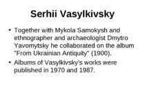 Serhii Vasylkivsky Together with Mykola Samokysh and ethnographer and archaeo...